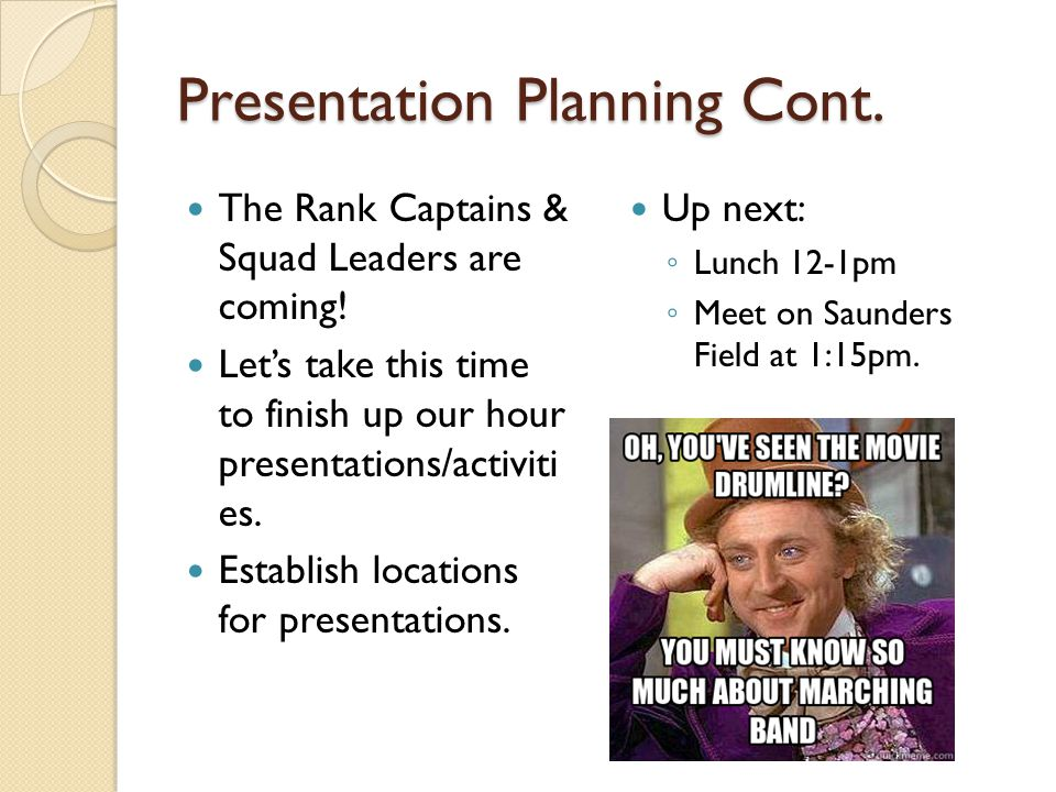 Presentation Planning Cont. The Rank Captains & Squad Leaders are coming.