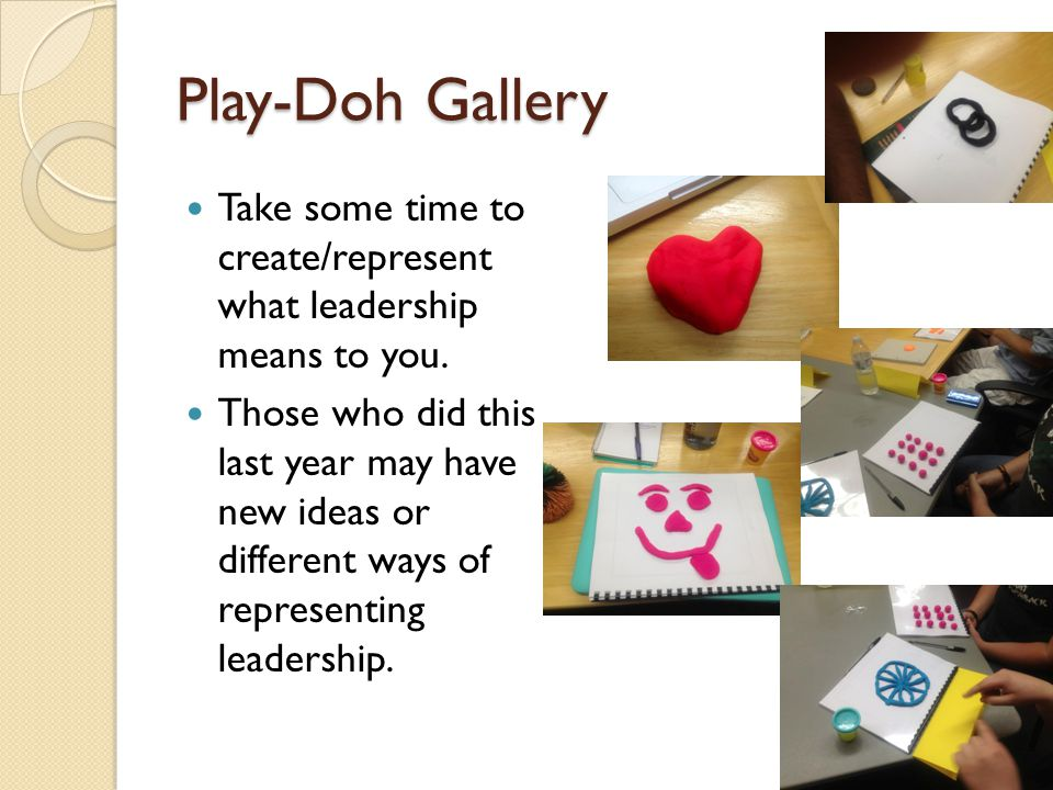 Play-Doh Gallery Take some time to create/represent what leadership means to you.