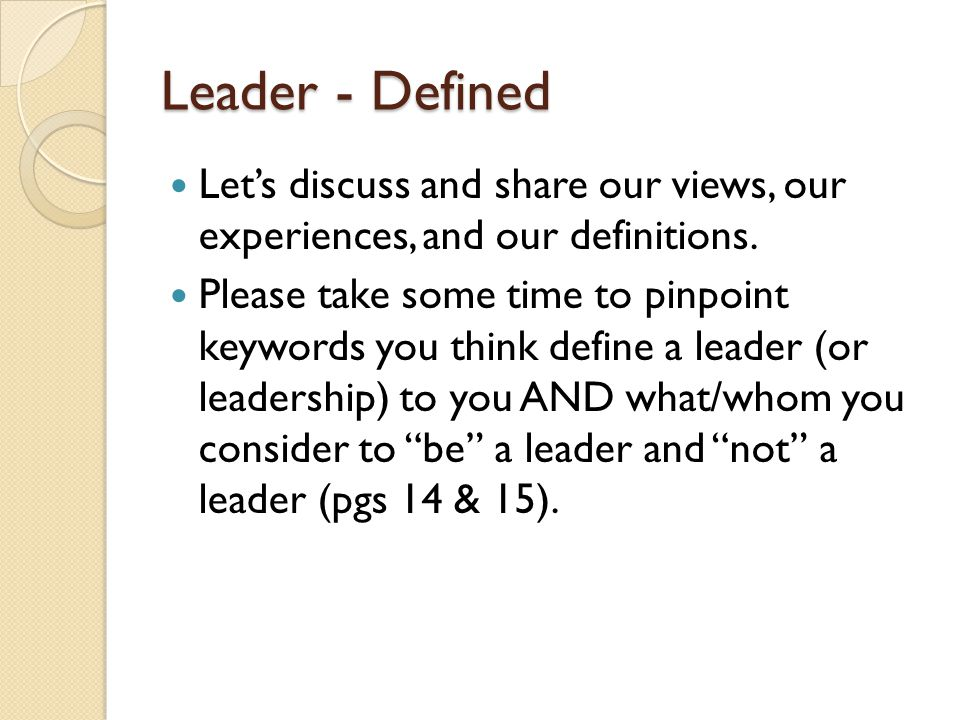 Leader - Defined Let's discuss and share our views, our experiences, and our definitions.