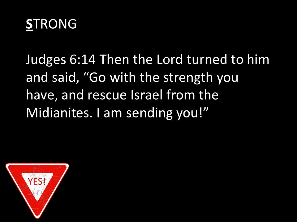Judges 6:14 Then the Lord turned to him and said, Go with the strength you have, and rescue Israel from the Midianites.