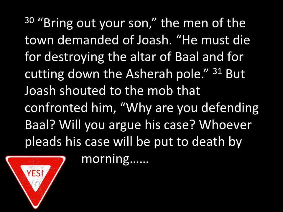 30 Bring out your son, the men of the town demanded of Joash.