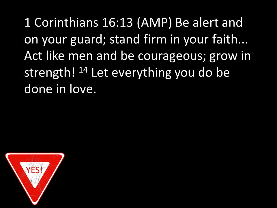 1 Corinthians 16:13 (AMP) Be alert and on your guard; stand firm in your faith...