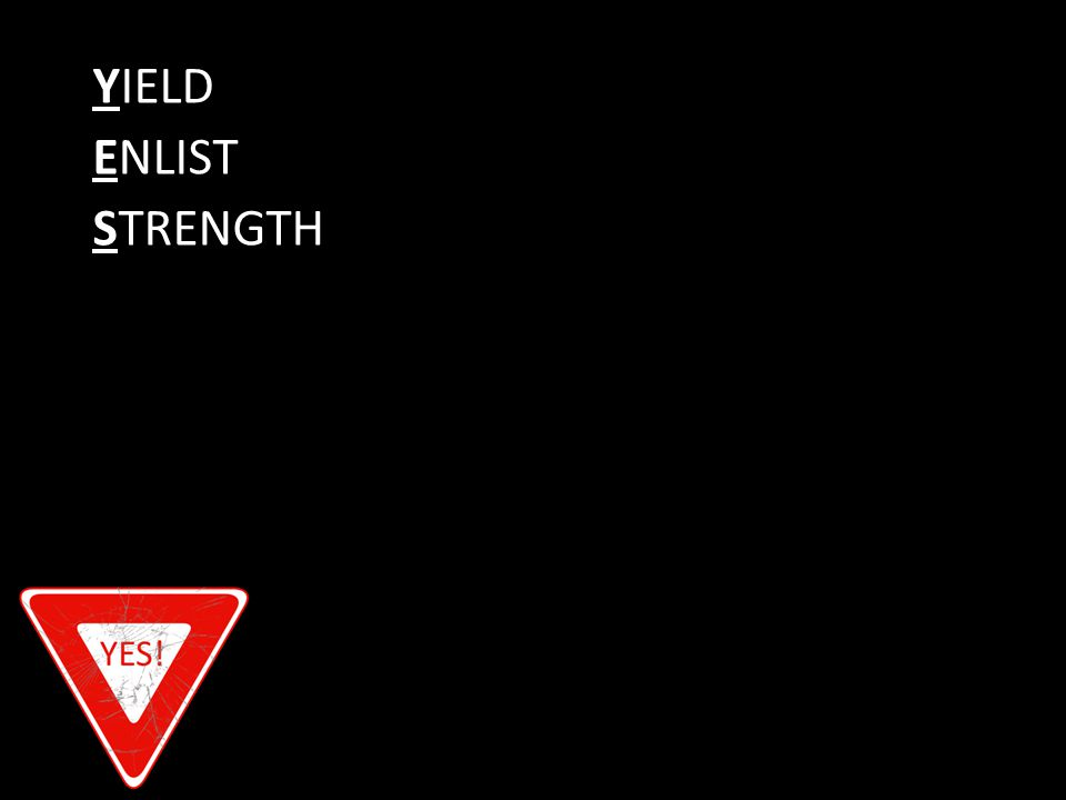 YIELD ENLIST STRENGTH