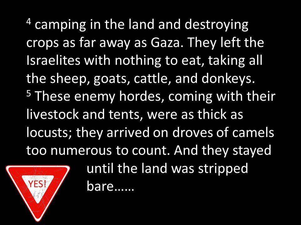 6 So Israel was reduced to starvation by the Midianites.