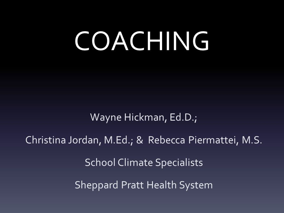 My Job Today: To review various coaching styles 1.Influencer 2.Practical & Effective Coaching Effective Coaching Ineffective Coaching
