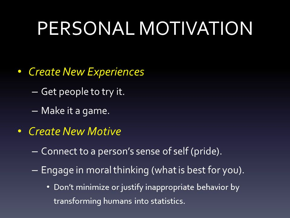 PERSONAL MOTIVATION Create New Experiences – Get people to try it.