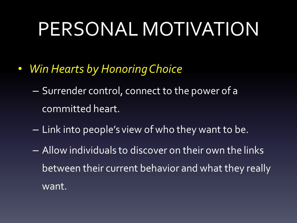 PERSONAL MOTIVATION Win Hearts by Honoring Choice – Surrender control, connect to the power of a committed heart.