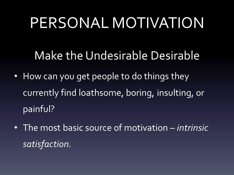 STRUCTURAL MOTIVATION Design Rewards & Demand Accountability Reward small improvements in behavior along the way.