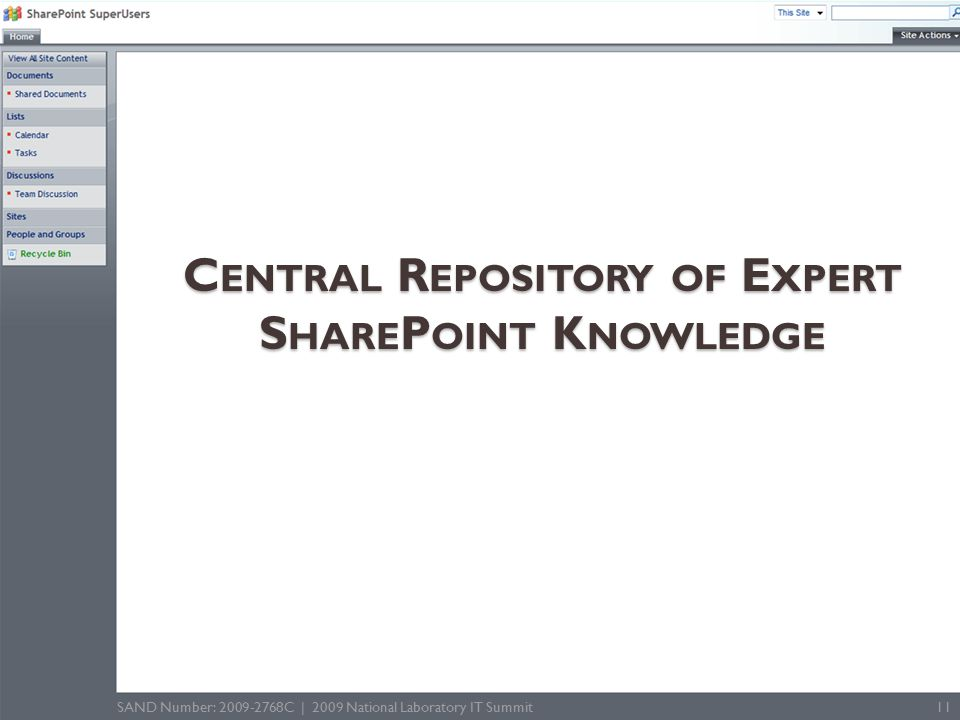 C ENTRAL R EPOSITORY OF E XPERT S HARE P OINT K NOWLEDGE SAND Number: 2009-2768C | 2009 National Laboratory IT Summit 11