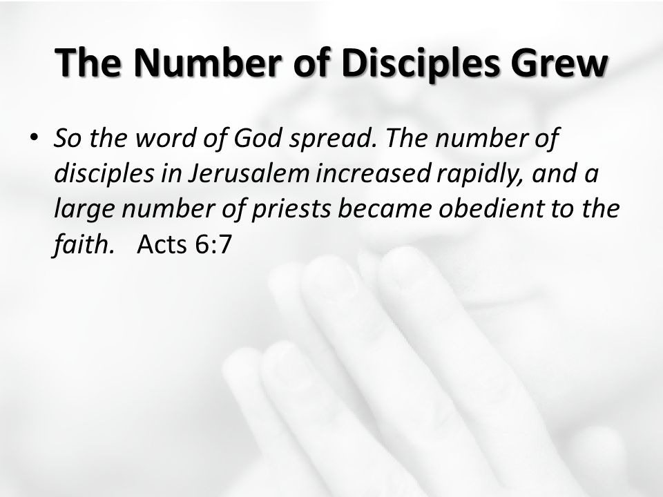 The Number of Disciples Grew So the word of God spread. The number of disciples in Jerusalem increased rapidly, and a large number of priests became o
