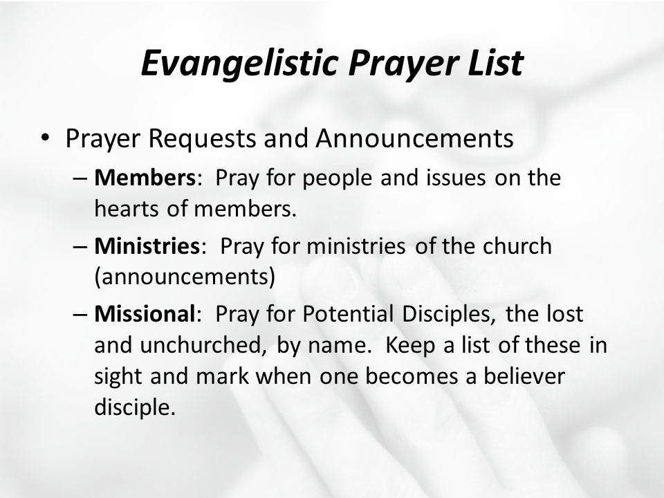 Evangelistic Prayer List Prayer Requests and Announcements – Members: Pray for people and issues on the hearts of members. – Ministries: Pray for mini