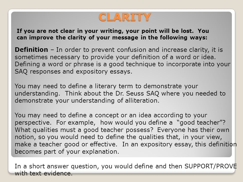 CLARITY If you are not clear in your writing, your point will be lost.