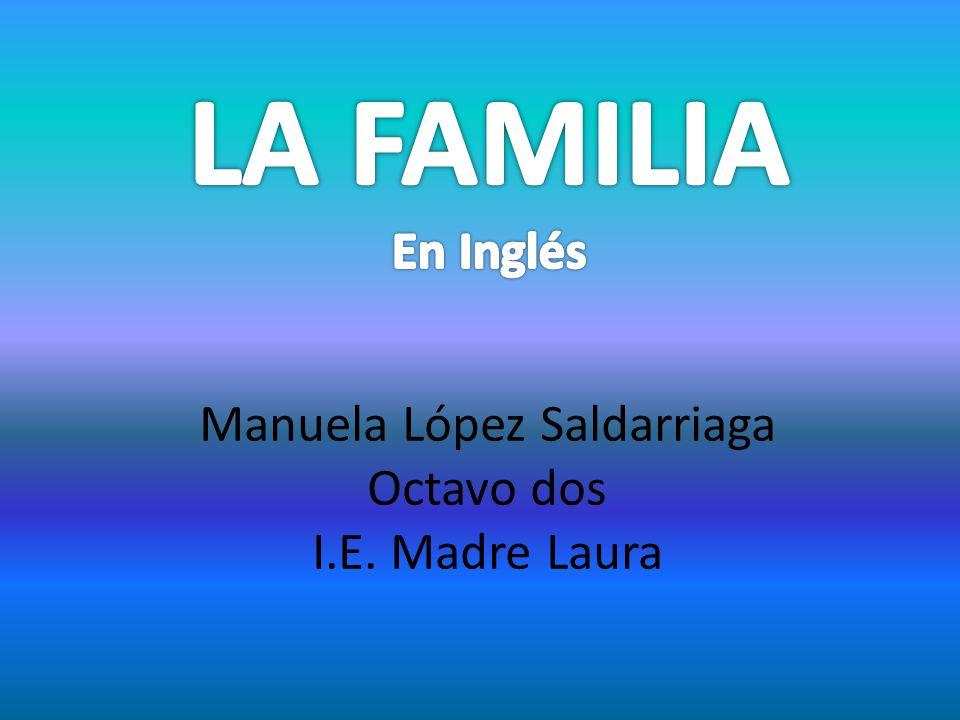 Manuela López Saldarriaga Octavo dos I.E. Madre Laura