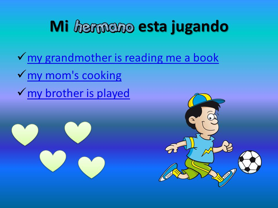 Mi esta jugando my grandmother is reading me a book my mom's cooking my brother is played