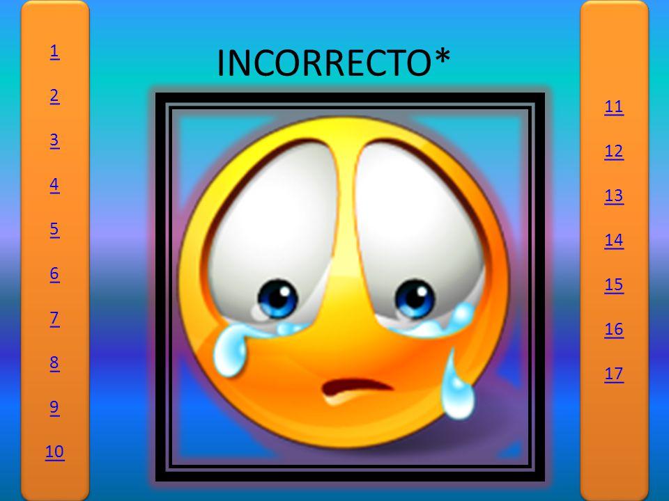 INCORRECTO* 1 2 3 4 5 6 7 8 9 10 1 2 3 4 5 6 7 8 9 10 11 12 13 14 15 16 17 11 12 13 14 15 16 17