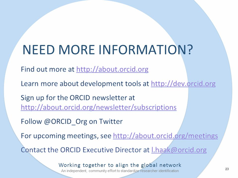 Working together to align the global network An independent, community effort to standardize researcher identification NEED MORE INFORMATION.