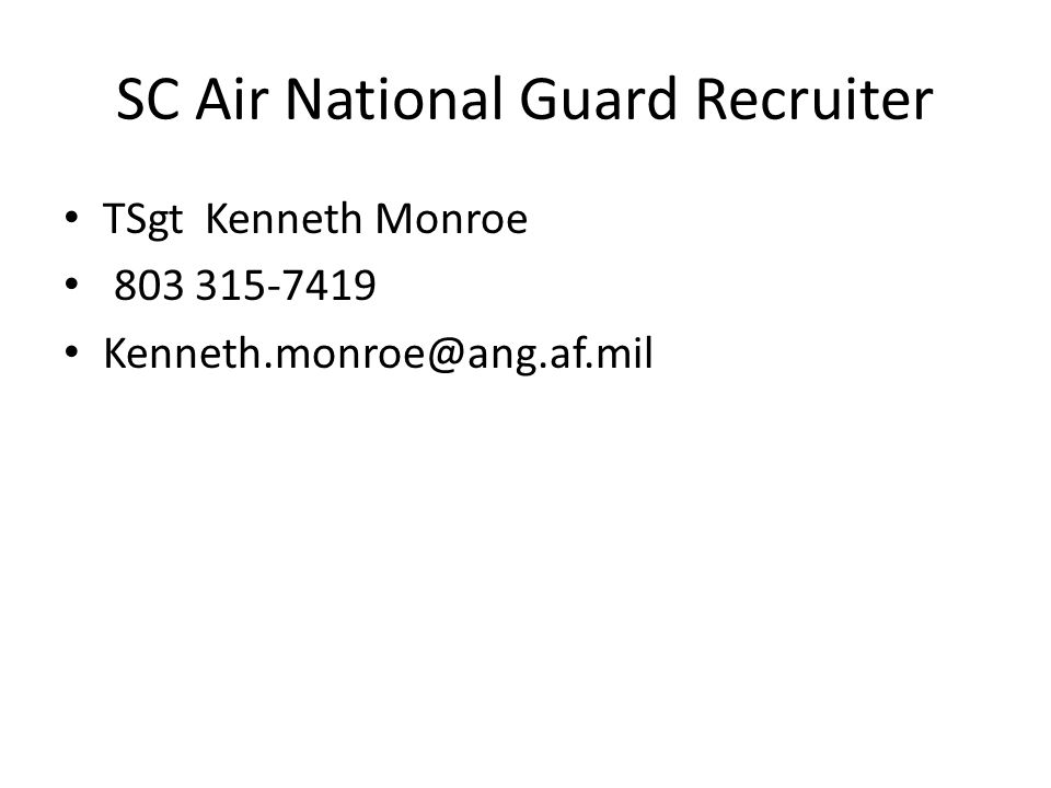 SC Air National Guard Recruiter TSgt Kenneth Monroe 803 315-7419 Kenneth.monroe@ang.af.mil