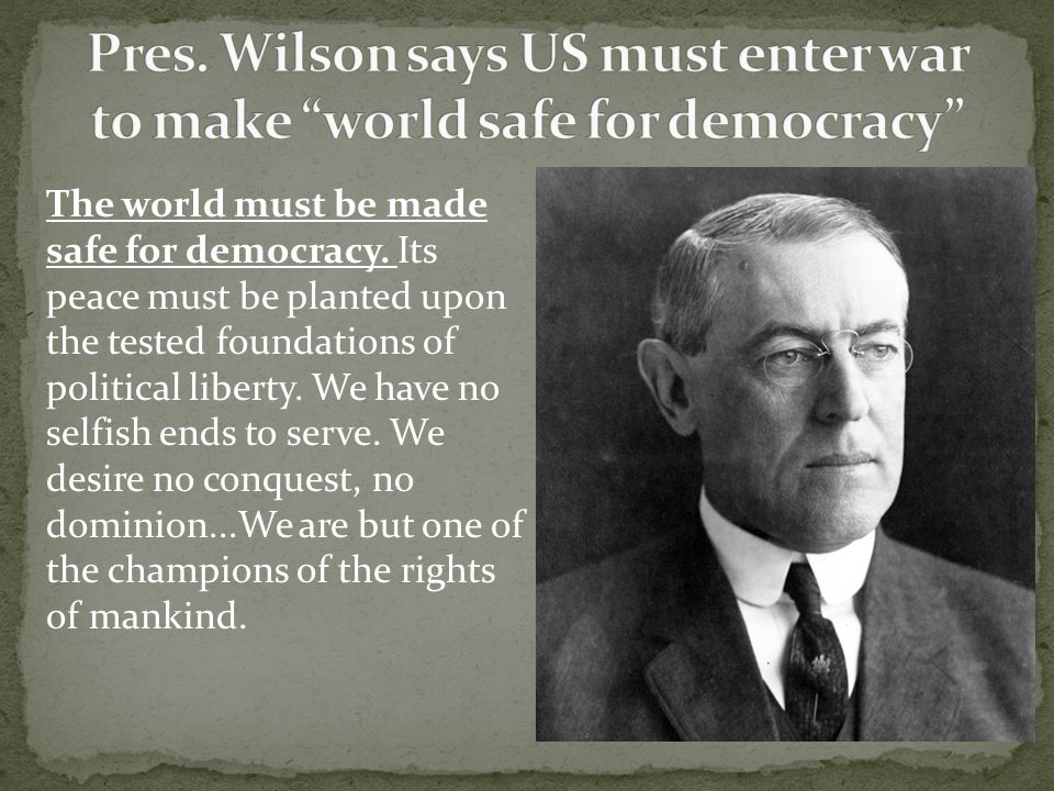 The world must be made safe for democracy.