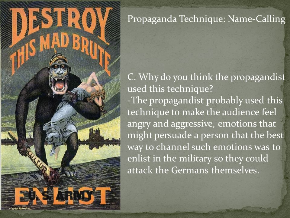 Propaganda Technique: Name-Calling C. Why do you think the propagandist used this technique.