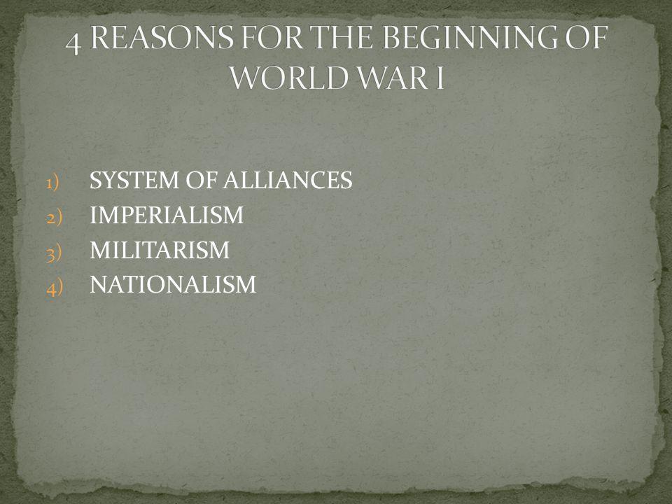 1) SYSTEM OF ALLIANCES 2) IMPERIALISM 3) MILITARISM 4) NATIONALISM