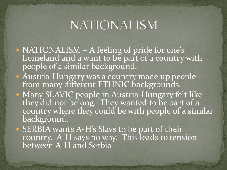 NATIONALISM – A feeling of pride for one's homeland and a want to be part of a country with people of a similar background.