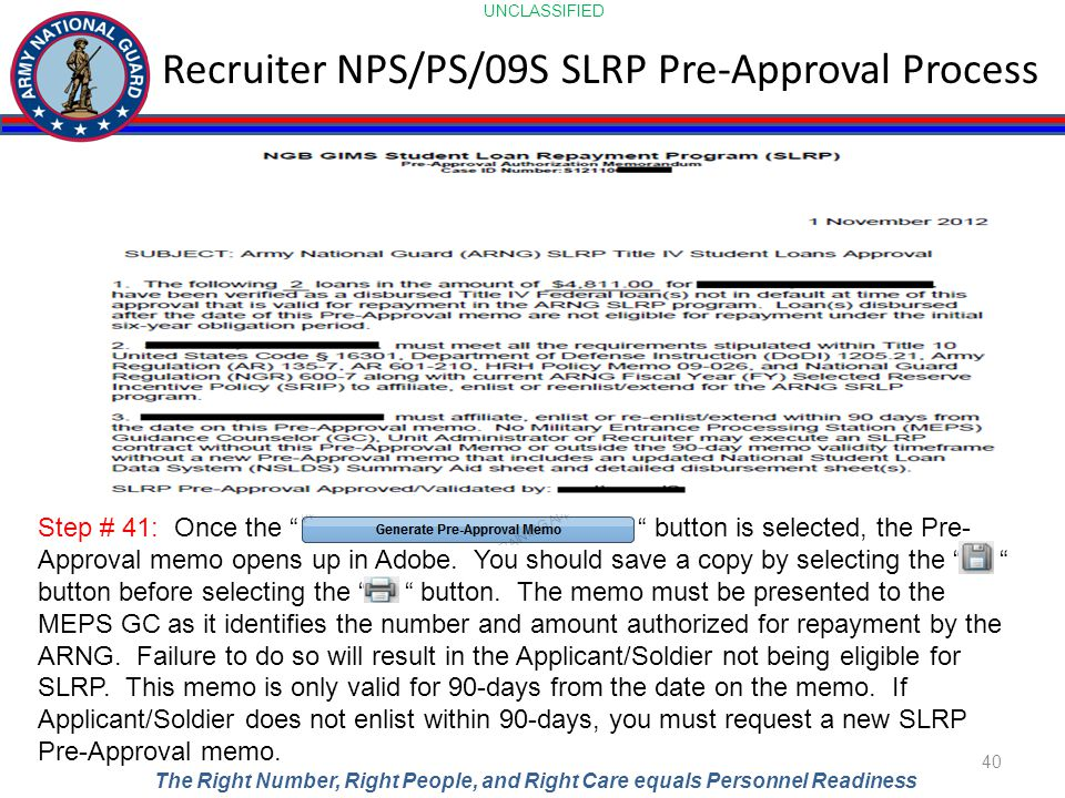 UNCLASSIFIED The Right Number, Right People, and Right Care equals Personnel Readiness Recruiter NPS/PS/09S SLRP Pre-Approval Process 40 Step # 41: On