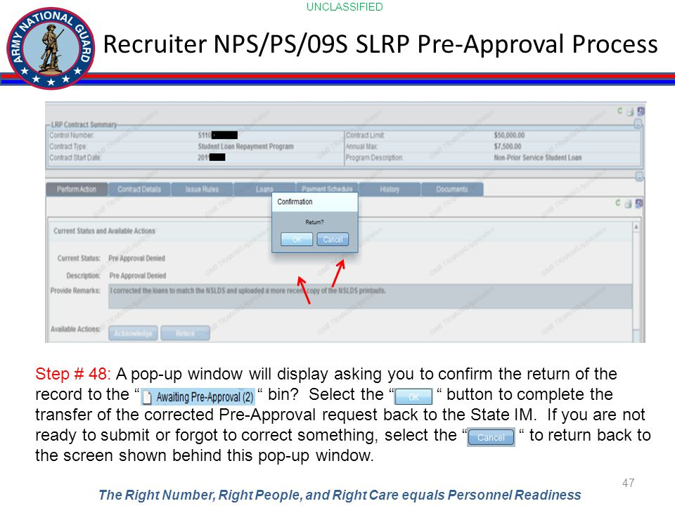 UNCLASSIFIED The Right Number, Right People, and Right Care equals Personnel Readiness Recruiter NPS/PS/09S SLRP Pre-Approval Process 47 Step # 48: A