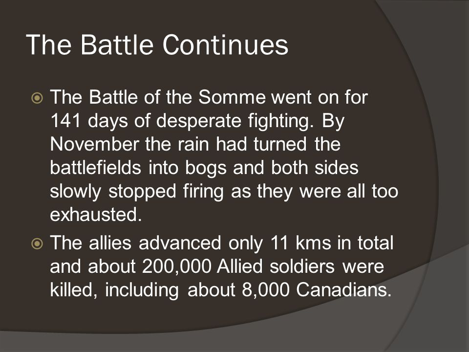 The Battle Continues  The Battle of the Somme went on for 141 days of desperate fighting.