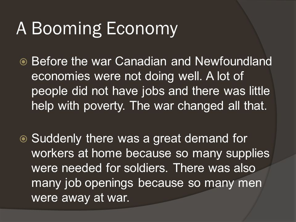 A Booming Economy  Before the war Canadian and Newfoundland economies were not doing well.