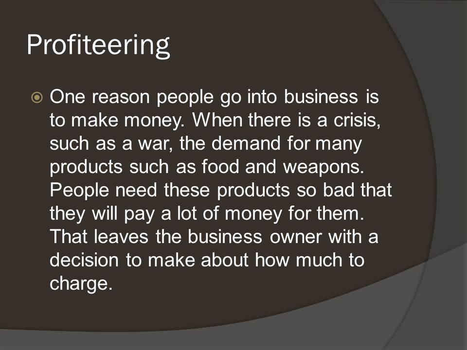 Profiteering  One reason people go into business is to make money.