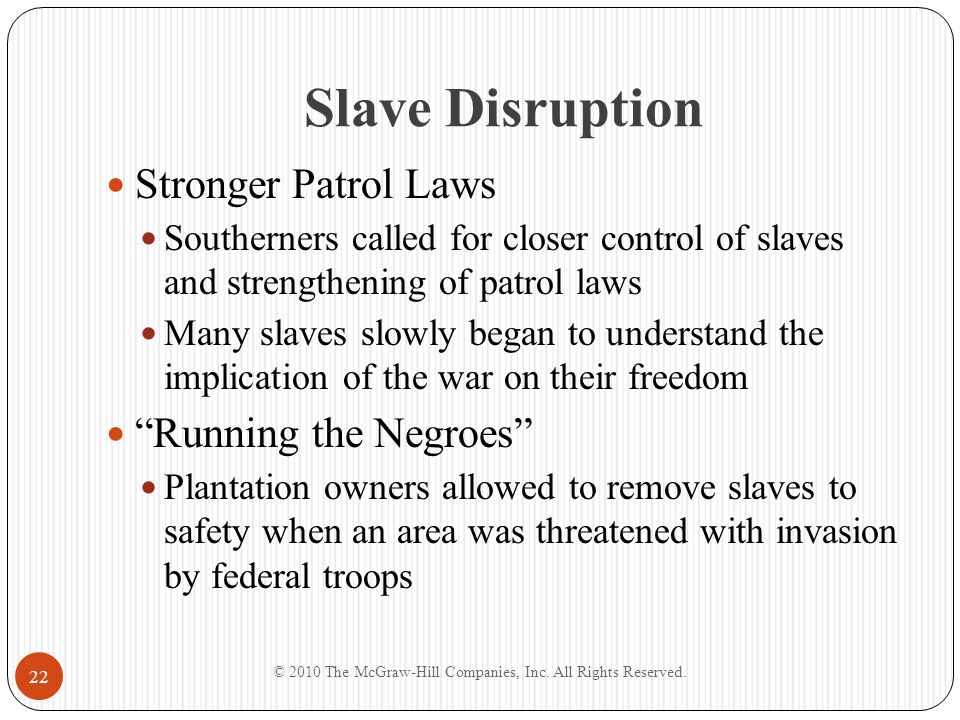 Slave Disruption Stronger Patrol Laws Southerners called for closer control of slaves and strengthening of patrol laws Many slaves slowly began to und