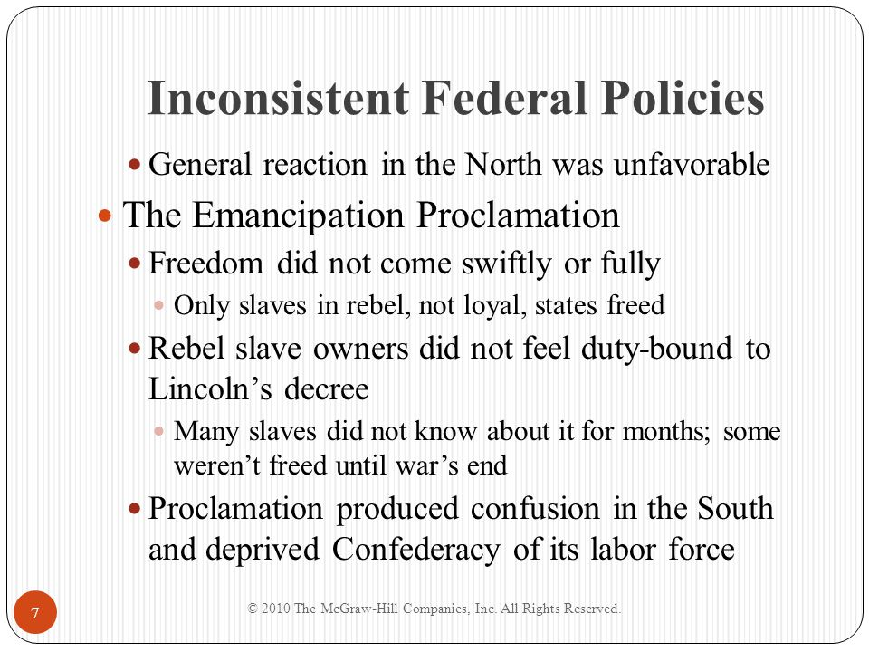 Inconsistent Federal Policies General reaction in the North was unfavorable The Emancipation Proclamation Freedom did not come swiftly or fully Only s