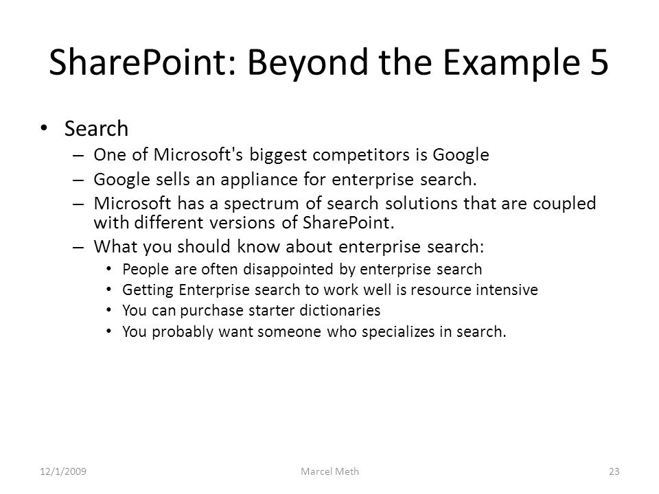 SharePoint: Beyond the Example 5 Search – One of Microsoft s biggest competitors is Google – Google sells an appliance for enterprise search.