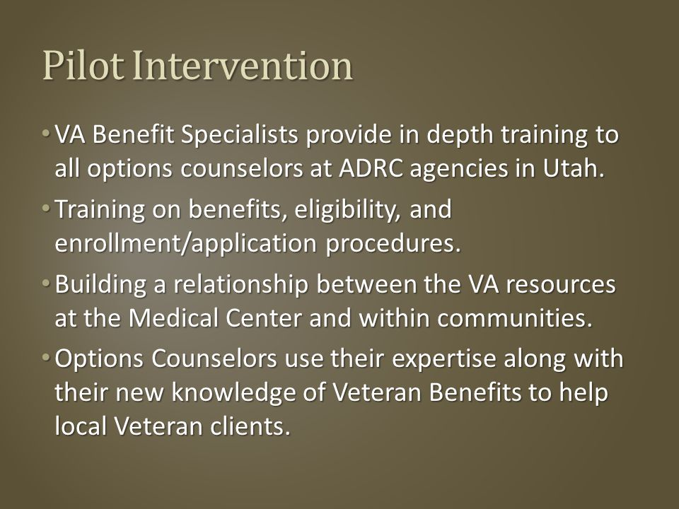 Pilot Intervention VA Benefit Specialists provide in depth training to all options counselors at ADRC agencies in Utah.