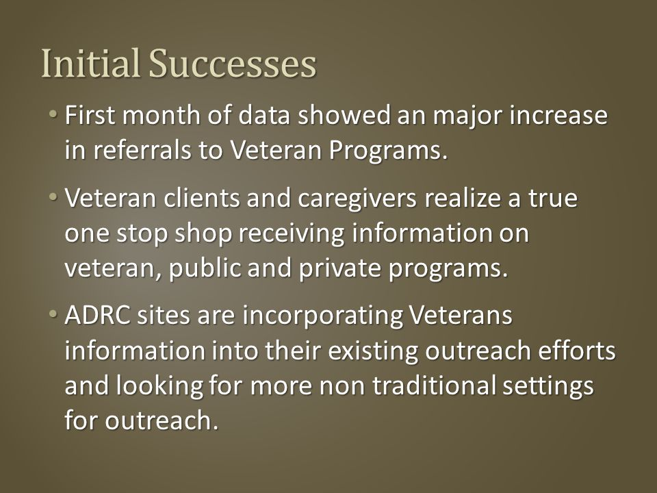 Initial Successes First month of data showed an major increase in referrals to Veteran Programs.