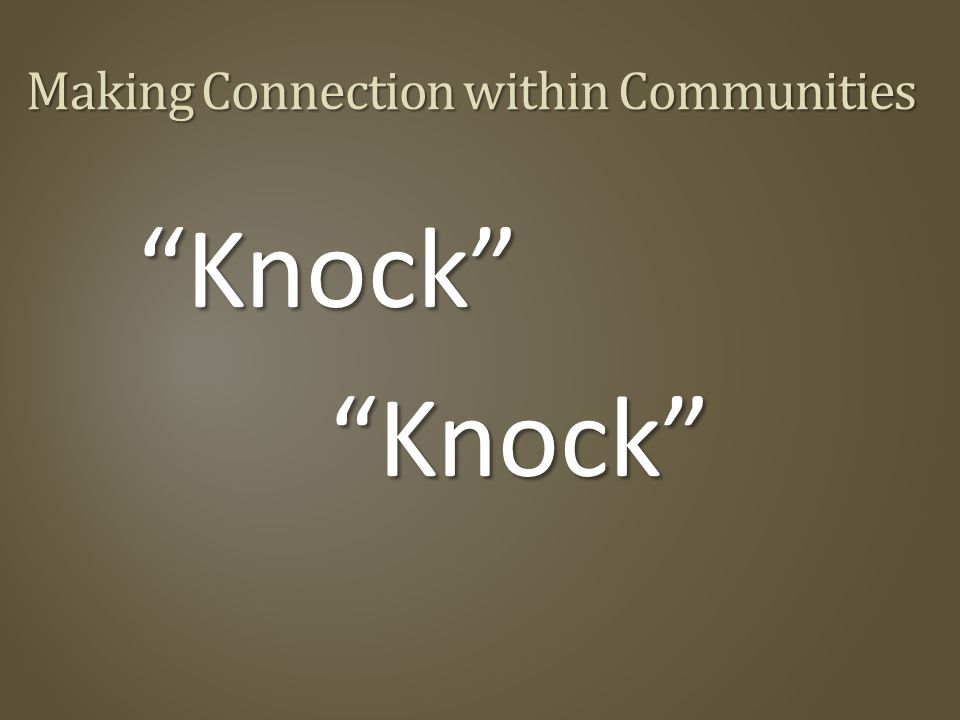 Making Connection within Communities Knock Knock