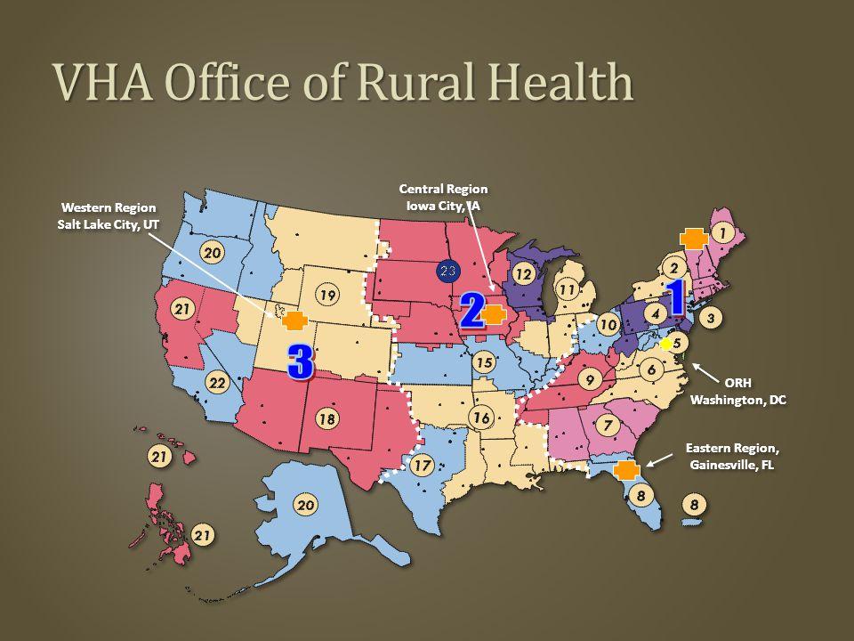 VHA Office of Rural Health Central Region Iowa City, IA Eastern Region, Gainesville, FL ORH Washington, DC Western Region Salt Lake City, UT