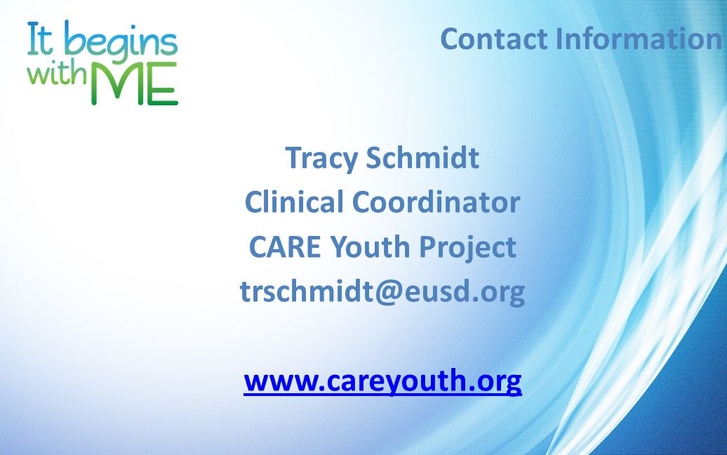 Tracy Schmidt Clinical Coordinator CARE Youth Project trschmidt@eusd.org www.careyouth.org Contact Information