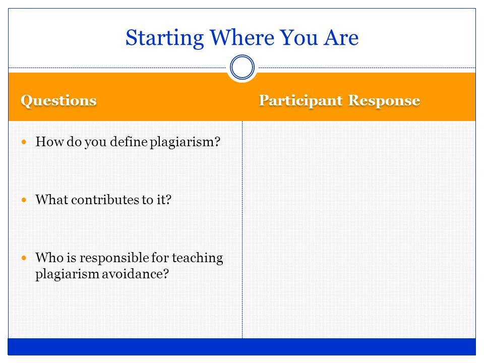 Questions Participant Response How do you define plagiarism.