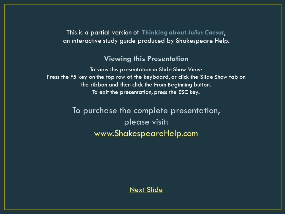 This is a partial version of Thinking about Julius Caesar, an interactive study guide produced by Shakespeare Help. Viewing this Presentation To view