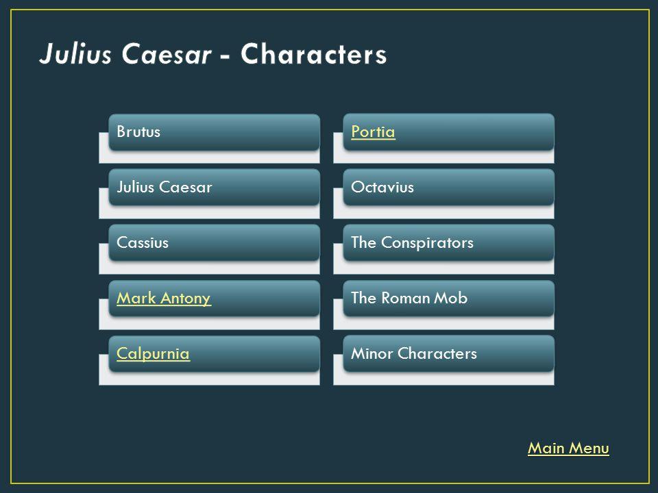 BrutusJulius CaesarCassiusMark AntonyCalpurnia Main Menu Main Menu PortiaOctaviusThe ConspiratorsThe Roman MobMinor Characters