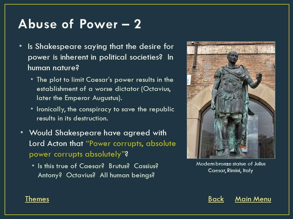 Is Shakespeare saying that the desire for power is inherent in political societies? In human nature? The plot to limit Caesar's power results in the e