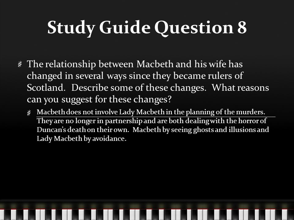 Study Guide Question 8 The relationship between Macbeth and his wife has changed in several ways since they became rulers of Scotland. Describe some o