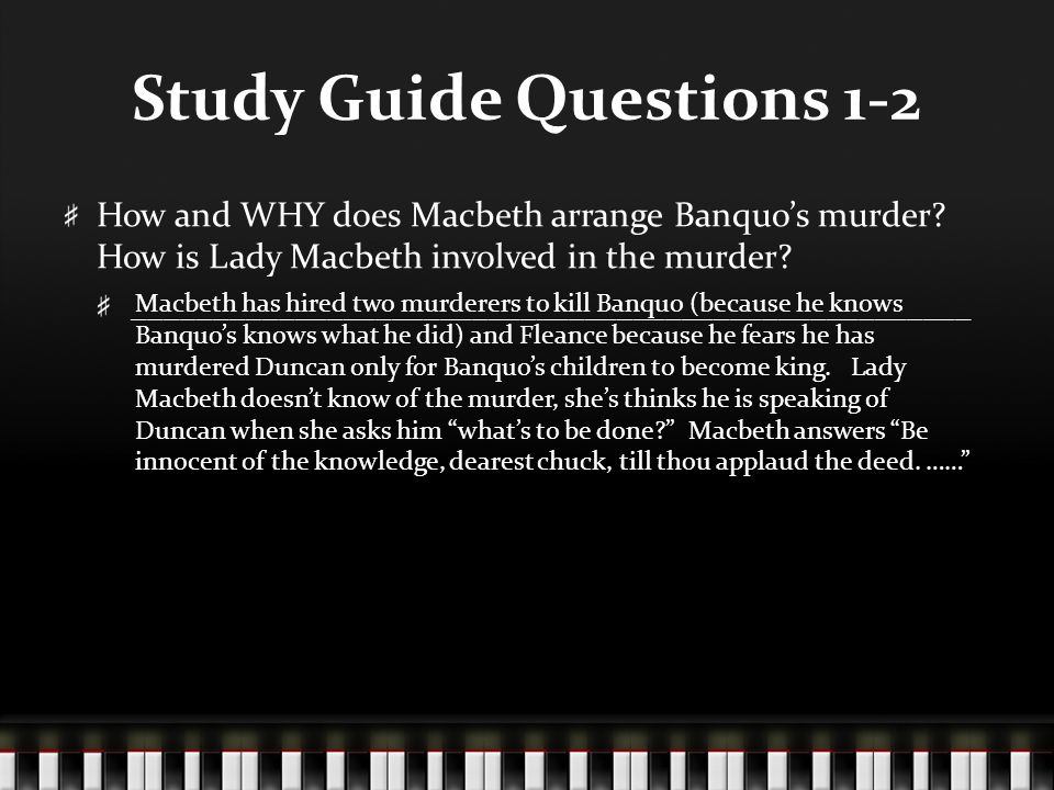 Study Guide Questions 1-2 How and WHY does Macbeth arrange Banquo's murder? How is Lady Macbeth involved in the murder? ______________________________