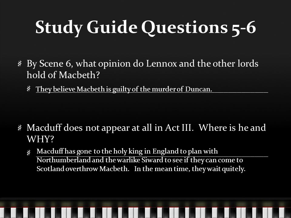 Study Guide Questions 5-6 By Scene 6, what opinion do Lennox and the other lords hold of Macbeth? ____________________________________________________