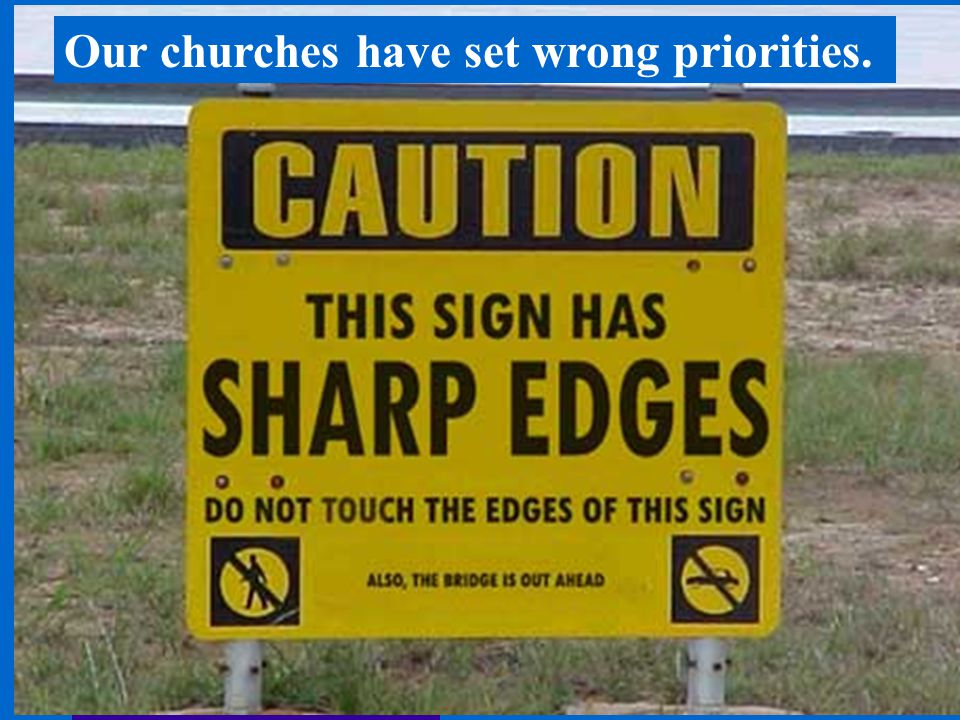 Our churches have set wrong priorities.