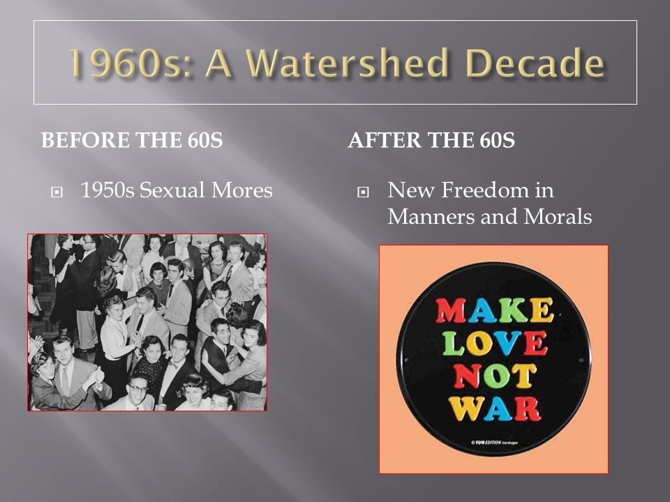 BEFORE THE 60SAFTER THE 60S  1950s Sexual Mores  New Freedom in Manners and Morals