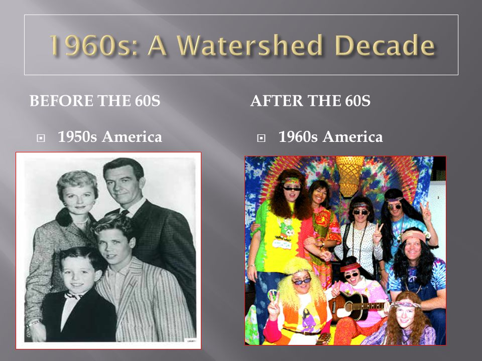 BEFORE THE 60SAFTER THE 60S  1950s America  1960s America