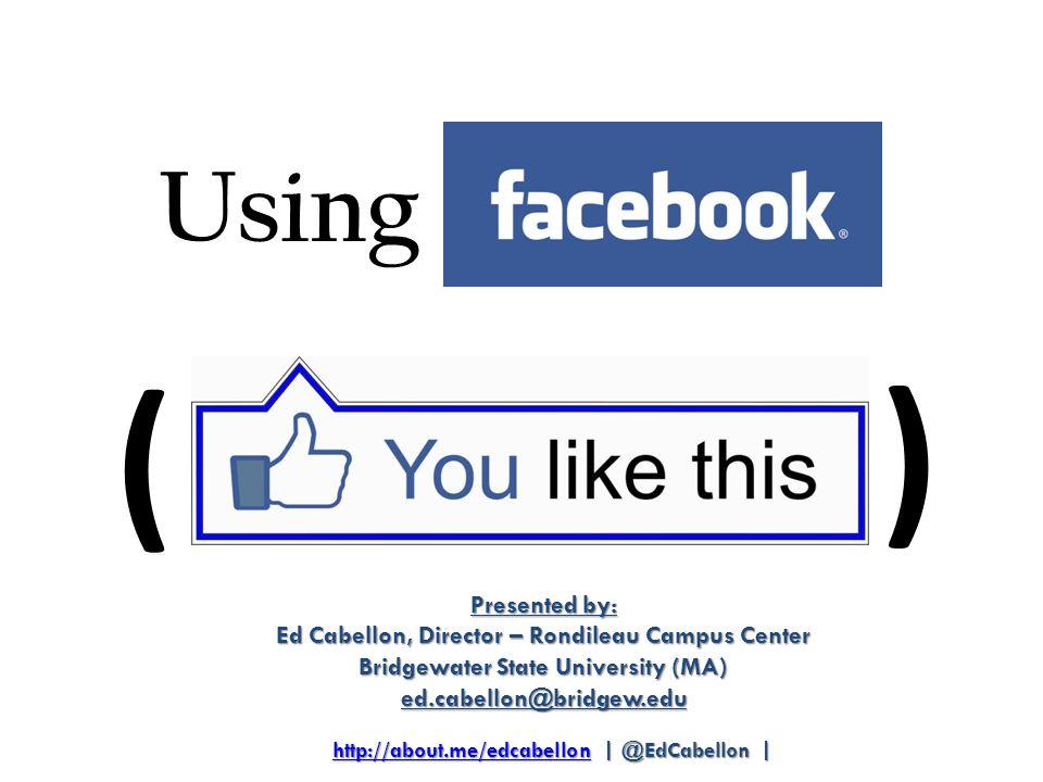 Presented by: Ed Cabellon, Director – Rondileau Campus Center Bridgewater State University (MA) ed.cabellon@bridgew.edu Using ( ) http://about.me/edcabellonhttp://about.me/edcabellon | @EdCabellon | http://about.me/edcabellon
