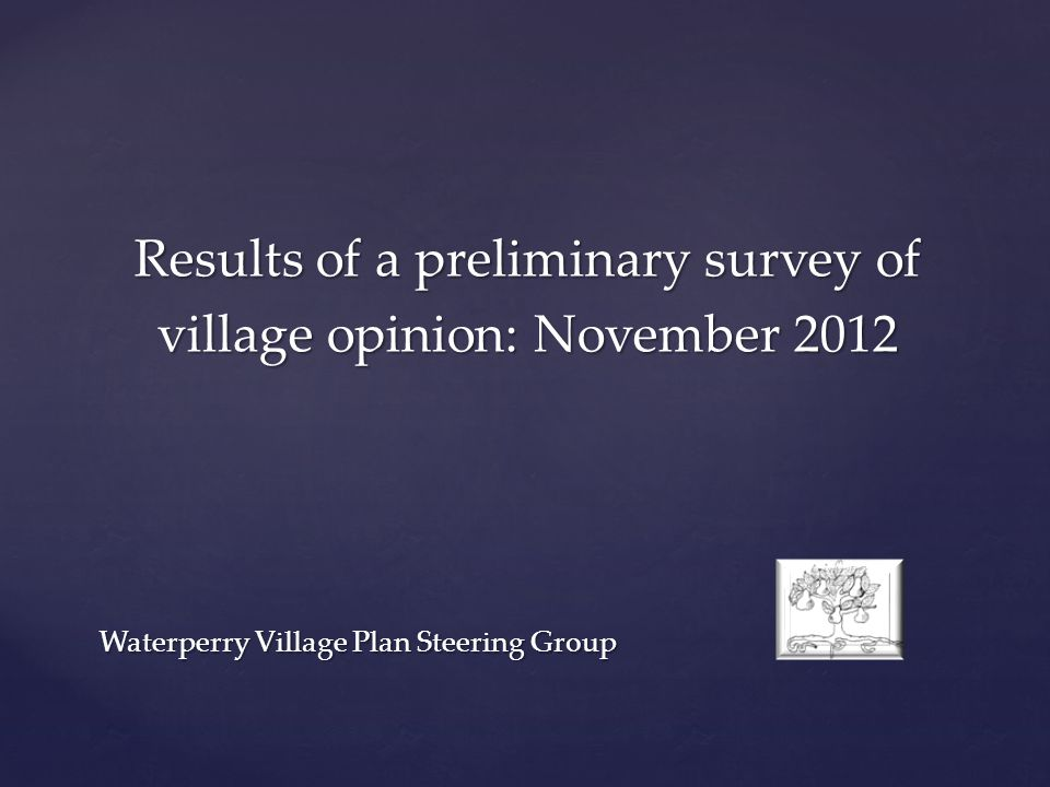 Results of a preliminary survey of village opinion: November 2012 Waterperry Village Plan Steering Group